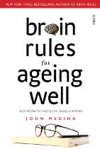 Brain Rules for Ageing Well : 10 principles for staying vital, happy, and sharp