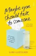 Maybe you should talk to someone : a therapist, her therapist, and our lives revealed / Lori Gottlieb