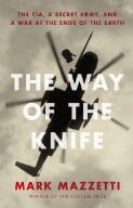 The way of the knife : the CIA, a secret army, and a war at the ends of the Earth / Mark Mazzetti