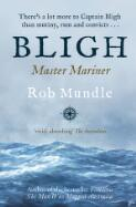 Bligh : master mariner / Rob Mundle