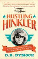 Hustling Hinkler : the short tumultuous life of a trailblazing Australian aviator / D. R. Dymock