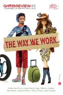 Griffith REVIEW 45 : The Way We Work