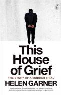 This house of grief : the story of a murder trial / Helen Garner
