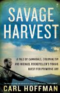 Savage Harvest : A Tale of Cannibals, Colonialism and Michael Rockefeller's Tragic Quest for Primitive Art