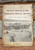 An oral history of the Tasmanian seafood industry. compiled by Julian Harrington