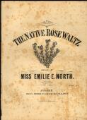 North, Emilie E. The native rose waltz [music] - Front Cover