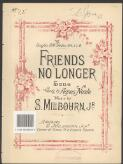 Friends no longer song / words by Agnes Neale ; music by S. Milbourn, Jr