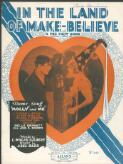 In the land of make-believe : a foxtrot song / words by L. Wolfe Gilbert ; music by Abel Baer