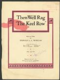 Then we'll rag 'The keel row' words and music by Reginald A.A. Stoneham