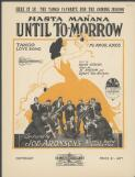 Until to-morrow Hasta manana : serenata amorosa / lyric by Haven Gillespie ; music by Al Hegbom and Egbert Van Alstyne