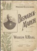 Bismarck-march op. 4 / composed by Wilhelm A. Haas