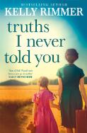 Truths I Never Told You / Kelly Rimmer