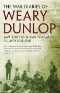 The War Diaries of Weary Dunlop : Java and the Burma- Thailand Railway, 1942-1945 / E.E. Dunlop