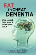 Eat to cheat dementia : what you eat helps you avoid it or live well with it / by dietitian, Ngaire Hobbins