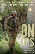 On Ops : lessons and challenges for the Australian army since East Timor / edited by Tom Frame & Albert Palazzo