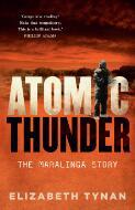 Atomic thunder : the Maralinga story / Elizabeth Tynan