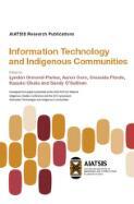 Information technology and Indigenous communities / edited by Lyndon Ormond-Parker, Aaron Corn, Cressida Fforde, Kazuko Obata and Sandy O'Sullivan