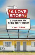 A love story starring my dead best friend : a novel / by Emily Horner
