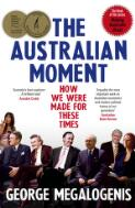 The Australian moment : how we were made for these times / George Megalogenis