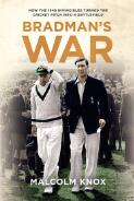 Bradman's war : how the 1948 invincibles turned the cricket pitch into a battlefield / Malcolm Knox