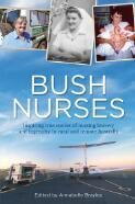 Bush nurses : inspiring true stories of nursing  bravery and ingenuity in rural and remote Australia / edited by Annabelle Brayley