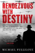 Rendezvous with destiny : how Franklin D. Roosevelt and five extraordinary men took America into the War and into the world / Michael Fullilove