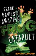 Frank Davies and the amazing frog catapult / Rohan Clifford