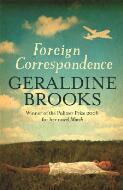 Foreign correspondence / by Geraldine Brooks