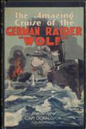"""The amazing cruise of the German raider """"Wolf"""" : from the log of Captain Donaldson, s.s. """"Matunga"""""""