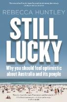 Still lucky : why you should feel optimistic about Australia and its people
