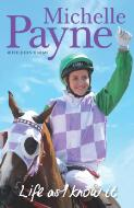 Life as I know it / Michelle Payne with John Harms