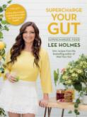 Supercharge your gut / Lee Holmes ; foreword Vincent Pedre