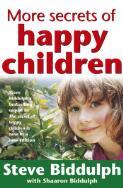 More secrets of happy children / Steve Biddulph with Shaaron Biddulph ; illustrations by Paul Stanish