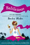 Balilicious : the Bali diaries: a true story of magic, mystery and not quite mastering yoga / Becky Wicks