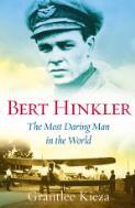 Bert Hinkler : the most daring man in the world / Grantlee Kieza