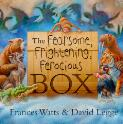 The fearsome, frightening, ferocious box / Frances Watts & David Legge