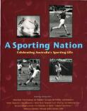 A sporting nation : celebrating Australia's sporting life / compiled and edited by Paul Cliff ... with additional contributions by Marlene Mathews, Eric Rolls and Marion Halligan