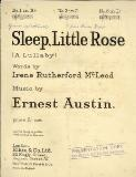 Sleep little rose : a lullaby / words by Irene Rutherford McLeod ; music by Ernest Austin