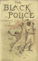 The black police : a story of modern Australia / by A.J. Vogan ; with illustrations and map by the author