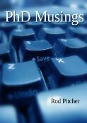 PhD musings : postings From a serving PhD student / Rod Pitcher